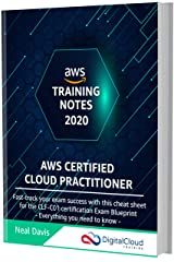AWS Certified Cloud Practitioner Training Notes 2020: Fast-track your exam success with the ultimate cheat sheet for the CLF-C01 exam Kindle Edition