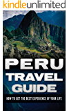 Peru: Travel Guide - How To Get The Best Experience Of Your Life (Peru Adventure Book 1) (English Edition)