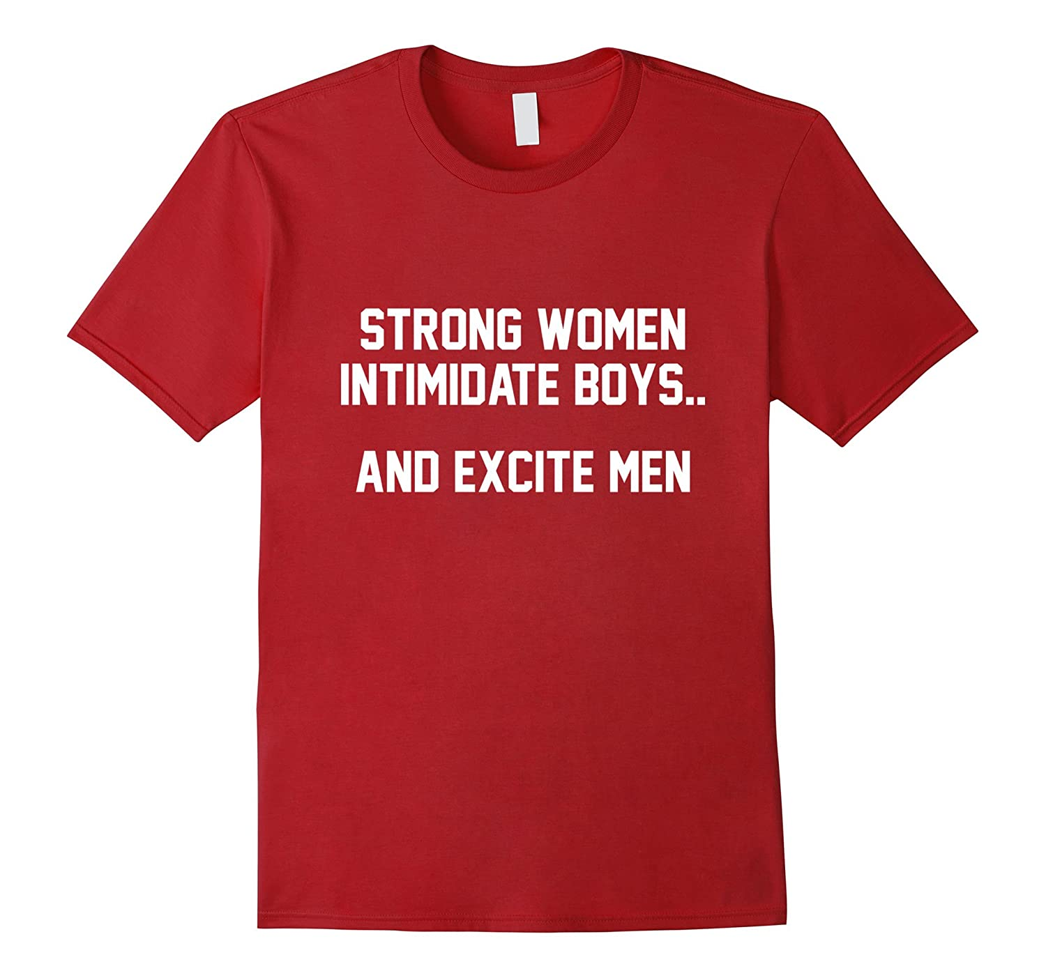 """Strong Women Intimidate Boys and Excite Men"" T-Shirt"