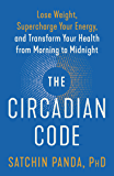 The Circadian Code: Lose Weight, Supercharge Your Energy, and Transform Your Health from Morning to Midnight
