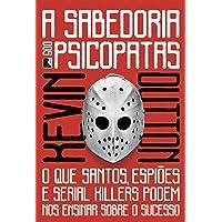 A sabedoria dos psicopatas: O que santos, espiões e serial killers podem nos ensinar sobre o sucesso