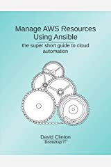 Manage AWS Resources Using Ansible: the super short guide to cloud automation Kindle Edition