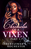 Chronicles of A Vixen: Part 1 (Series of Confessions, Sagas, Love, & Tell All Tales)