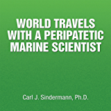 WORLD TRAVELS WITH A PERIPATETIC MARINE SCIENTIST (English Edition)