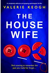 The Housewife: A completely addictive and gripping psychological thriller Kindle Edition