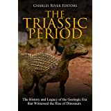 The Triassic Period: The History and Legacy of the Geologic Era that Witnessed the Rise of Dinosaurs