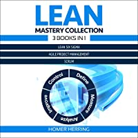 Lean Mastery Collection: 3 Books in 1: Lean Six Sigma, Agile Project Management, Scrum