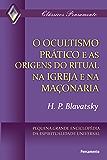 O Ocultismo Prático e as Origens do Ritual na Igreja e na Maçonaria (Clássicos Pensamento)