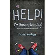 Help! I'm Homeschooling!: Helpful Habits for the Heart of Homeschooling