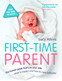 First-Time Parent: The honest guide to coping brilliantly and staying sane in your baby's first year