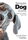 Simple Dog Care: 7 Steps to a Healthy, Happy Dog