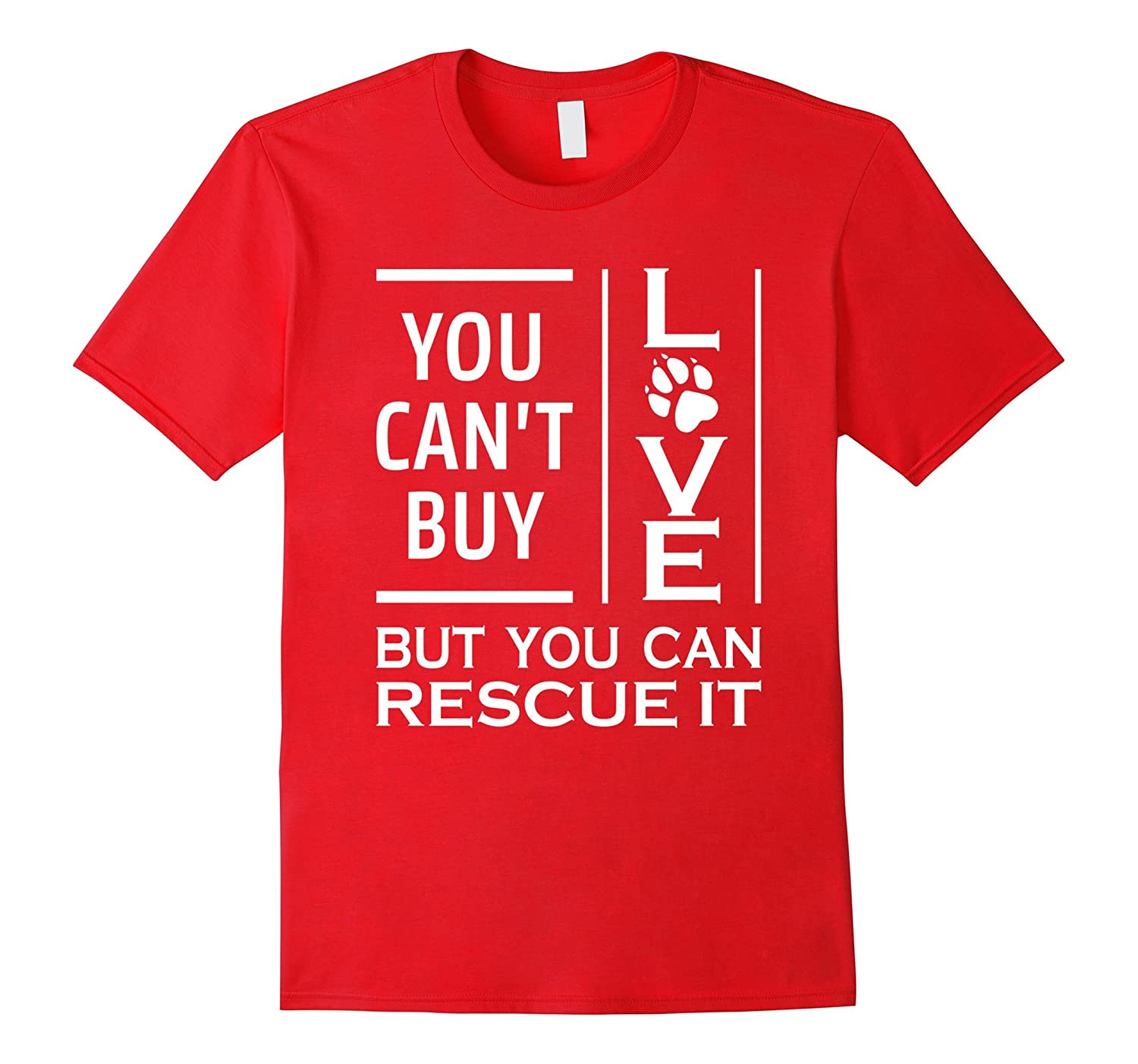 You Cant Buy Love But You Can Rescue It T-Shirt Pawprint-TH