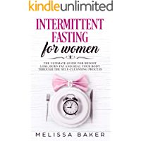 Intermittent Fasting for Women: The Ultimate Guide for Weight Loss, Burn Fat and Heal Your Body Trough The Self-Cleansing Process