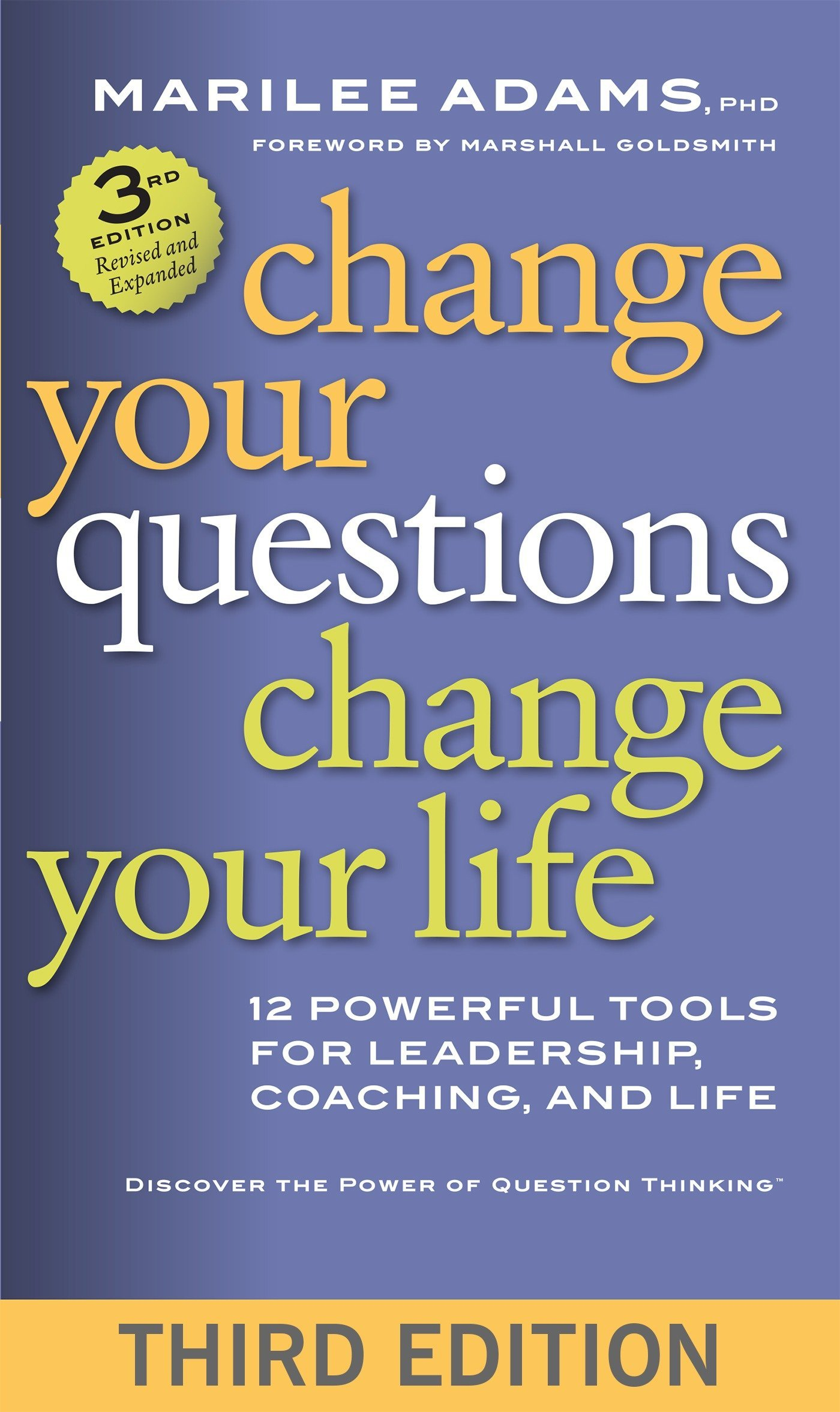 Amazon.com: Change Your Questions, Change Your Life: 12 Powerful Tools for  Leadership, Coaching, and Life (9781626566330): Marilee Adams Ph.D., ...