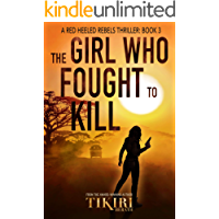 The Girl Who Fought to Kill: A gripping mystery thriller (Red Heeled Rebels Book 3)
