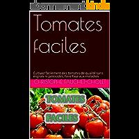 Tomates faciles: Cultivez facilement des tomates de qualité sans engrais ni pesticides, faire face aux maladies