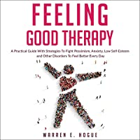 Feeling Good Therapy: A Practical Guide with Strategies to Fight Pessimism, Anxiety, Low Self-Esteem and Other Disorders…
