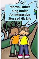 Martin Luther King Junior An Interactive Story of His Life (Black History) Kindle Edition