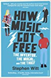 How Music Got Free: The Inventor, the Music Man, and the Thief