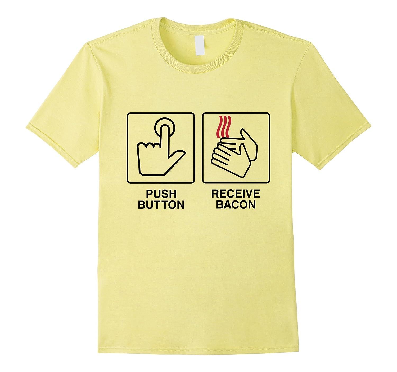 Push Button Receive Bacon Meme Internet Funny T-shirt-ANZ