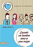 Cuando un hombre ama a una mujer: Cautiva su corazón (Spanish Edition)