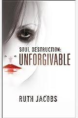 Soul Destruction: Unforgivable (a story of drug addiction and prostitution) Kindle Edition