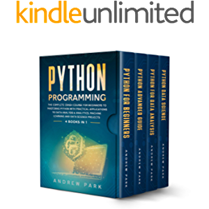 Python Programming: 4 Books in 1 - The Complete Crash Course for Beginners to Mastering Python with Practical…