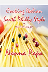 Cooking Italian - South Philly Style: Or How to Cook Right Kindle Edition