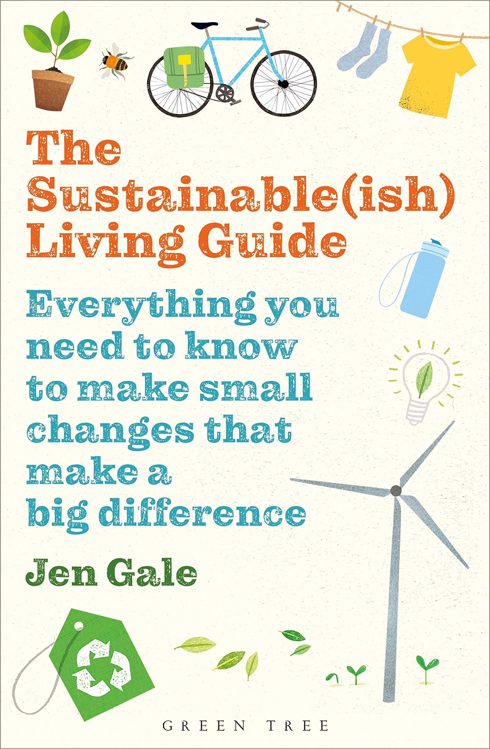 The Sustainable(ish) Living Guide: Everything you need to know to make  small changes that make a big difference: Gale, Jen: 9781472969125:  Amazon.com: Books
