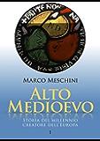 Alto Medioevo: Storia del millennio creatore dell'Europa   1 (La Storia)