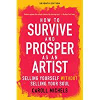 How to Survive and Prosper as an Artist: Selling Yourself without Selling Your Soul (Seventh Edition) (English Edition)