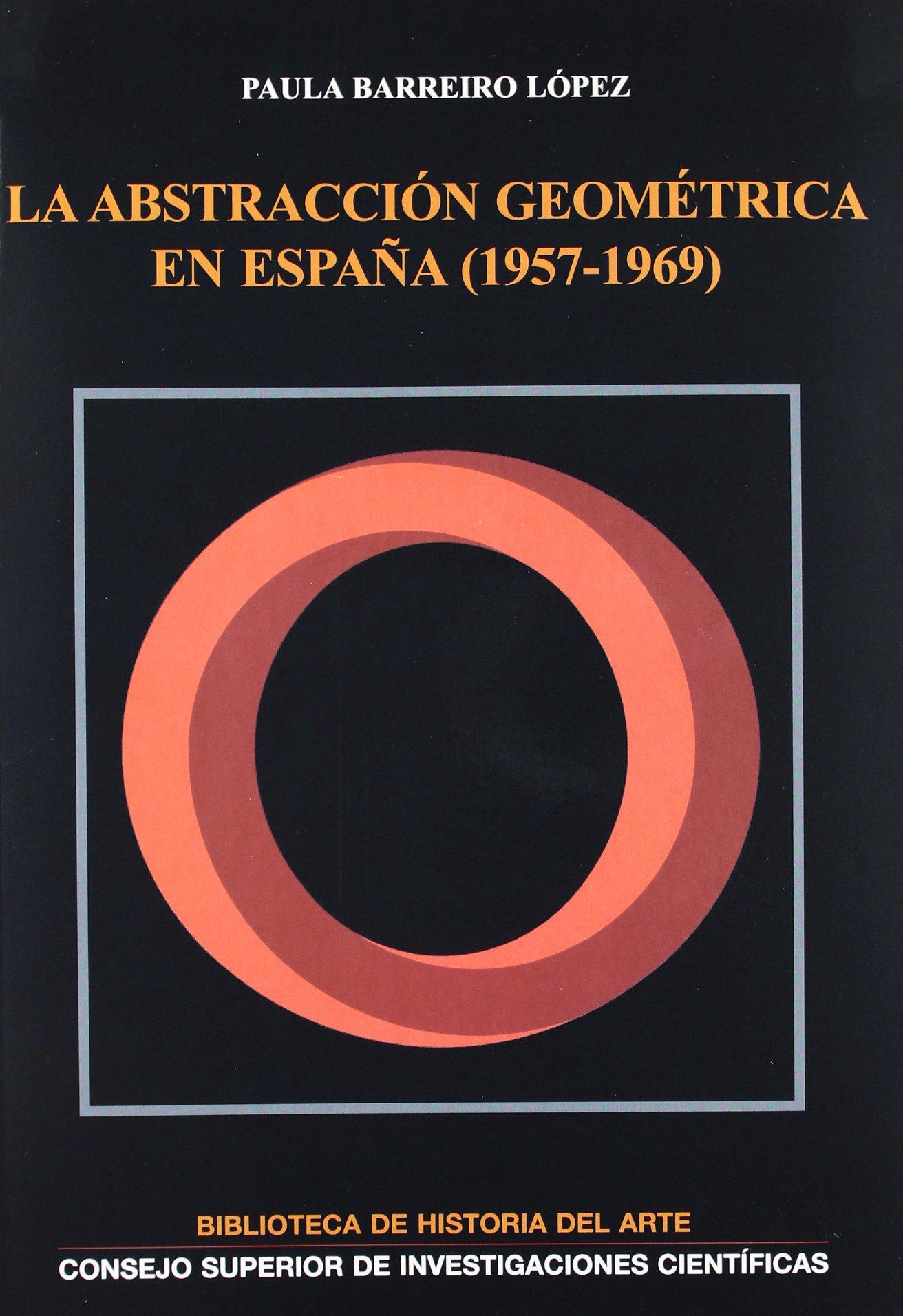 La abstracción geométrica en España 1957-1969 Biblioteca de Historia del Arte: Amazon.es: Barreiro López, Paula: Libros