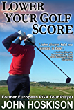 Lower Your Golf Score: Simple Steps to Save Shots (English Edition)