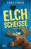 Elchscheiße: Roman (Comedy-Trilogie um Torsten, Rainer & Co.)