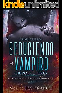 Seduciendo al Vampiro. Desafío de Fuego. Una Historia de Romance ...