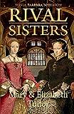 Rival Sisters: Mary & Elizabeth Tudor