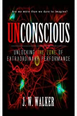 UNCONSCIOUS: Unlocking The Zone Of Extraordinary Performance (Super Human Potential Book 1) Kindle Edition
