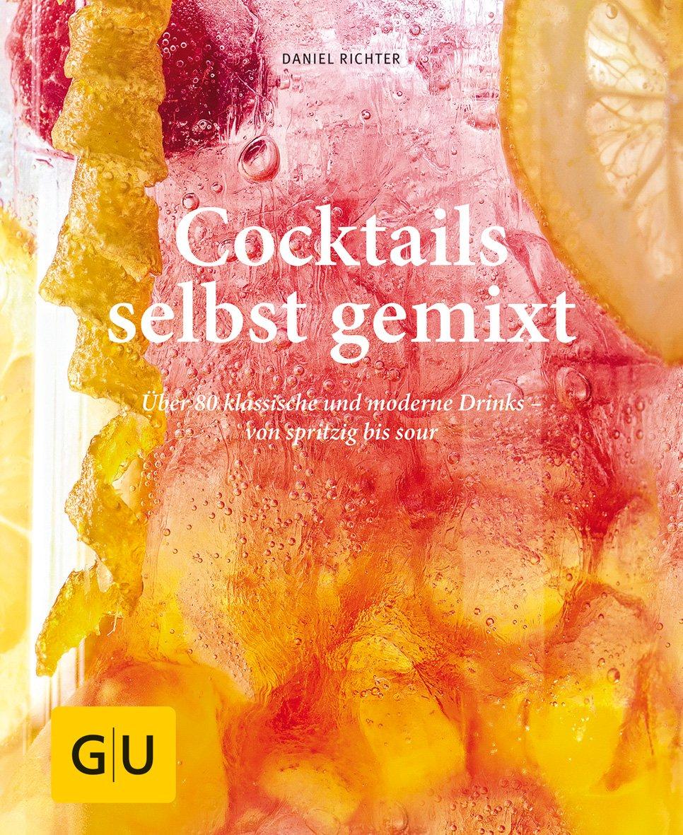 Cocktails selbst gemixt: Über 80 klassische und moderne Drinks – von spritzig bis sour (GU einfach clever selbst gemacht)