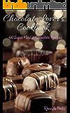 Chocolate Lover's Cookbook: 60 Super #Delish Chocolate Recipes (60 Super Recipes Book 21)