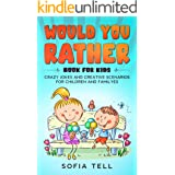 Would You Rather Book For Kids: Crazy Jokes And Creative Scenarios For Children And Familyes