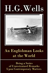 An Englishman Looks at the World: Being a Series of Unrestrained Remarks Upon Contemporary Matters (The original unabridged edition) (English Edition) eBook Kindle