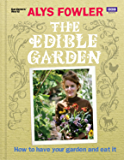 The Edible Garden: How to Have Your Garden and Eat It