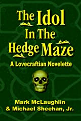 The Idol In The Hedge Maze: A Lovecraftian Novelette Kindle Edition
