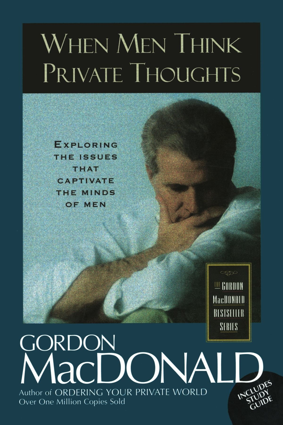 When Men Think Private Thoughts: Exploring the Issues that Captivate the Minds of Men (Gordon MacDonald Bestseller Series)