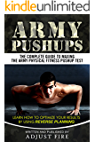 Army Pushups: The Complete Guide To Maxing The Army Physical Fitness Pushup Test (Army Fitness)