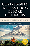 Christianity in The Americas Before Columbus: Unfamiliar Origins and Insights