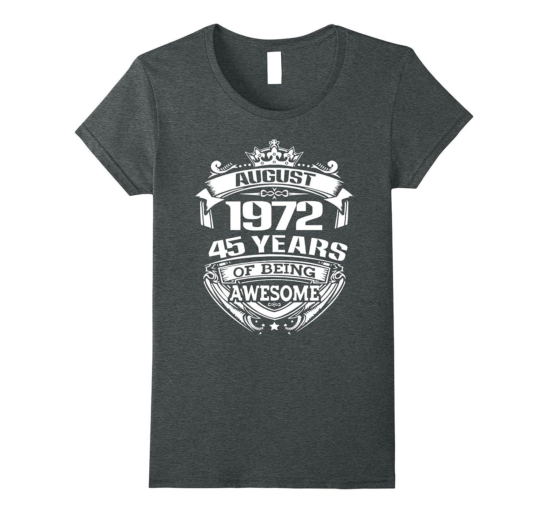 August 1972 – 45th Birthday Gifts Funny Tshirt