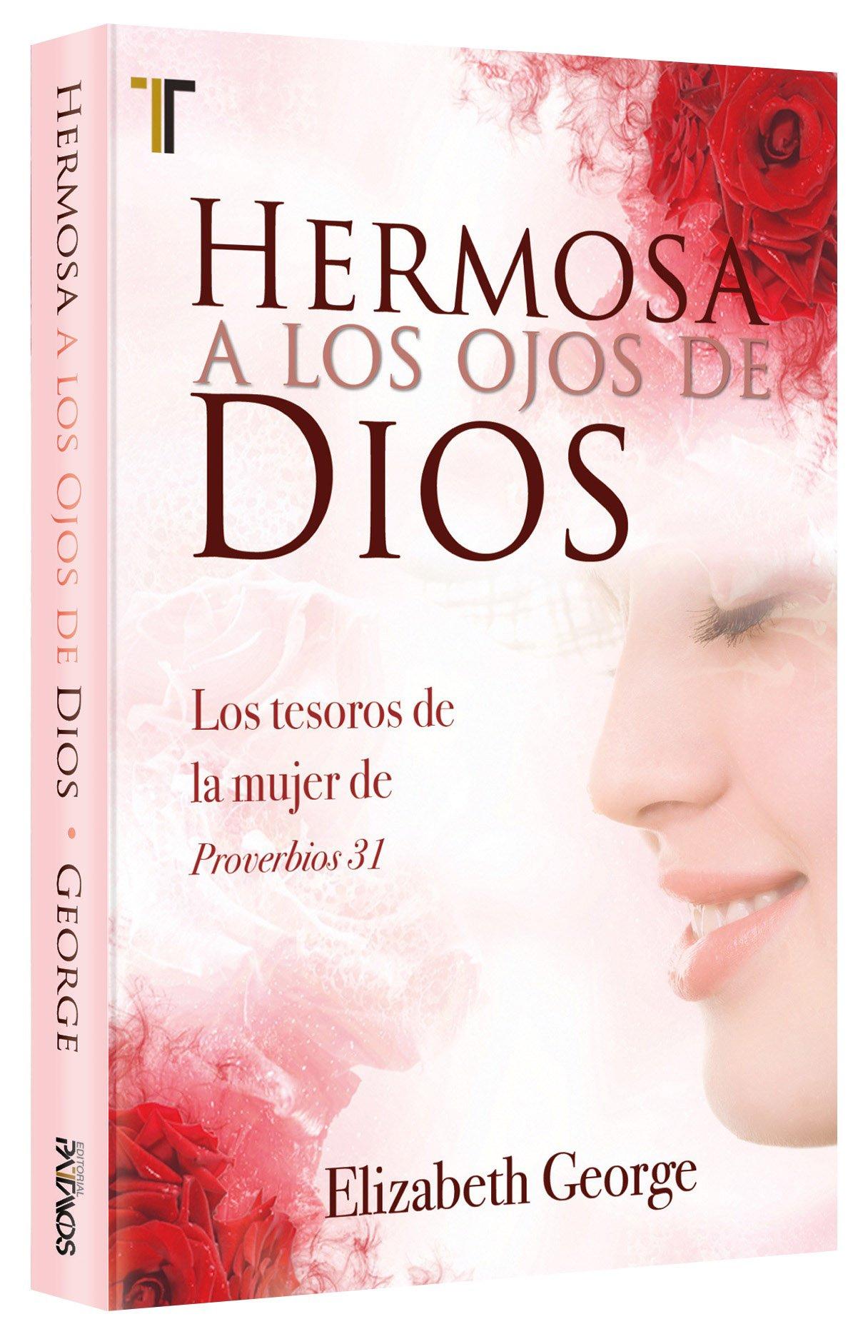 Hermosa A los Ojos de Dios: Los Tesoros de la Mujer de los Proverbios 31: Amazon.es: Elizabeth George: Libros