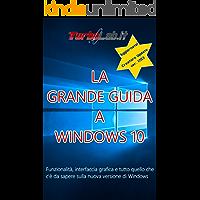 La Grande Guida a Windows 10 - 2a edizione! Aggiornato a Windows 10 1703 Creators Update: Funzionalità, interfaccia grafica e tutto quello che c'è da sapere sulla nuova versione di Windows.