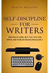 Self-Discipline for Writers: Writing Is Hard, But You Too Can Write and Publish Books Regularly Kindle Edition